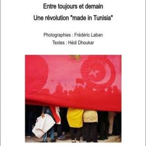 """Entre toujours et demain, une révolution """"made in Tunisia"""" – Frédéric Laban"""